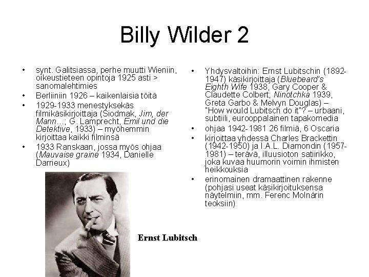 Billy Wilder 2 • • synt. Galitsiassa, perhe muutti Wieniin, oikeustieteen opintoja 1925 asti