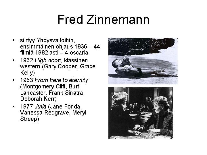 Fred Zinnemann • siirtyy Yhdysvaltoihin, ensimmäinen ohjaus 1936 – 44 filmiä 1982 asti –