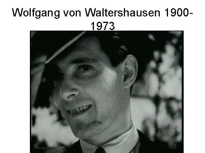 Wolfgang von Waltershausen 19001973