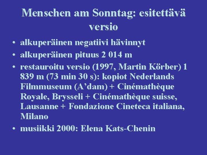 Menschen am Sonntag: esitettävä versio • • • alkuperäinen negatiivi hävinnyt alkuperäinen pituus 2