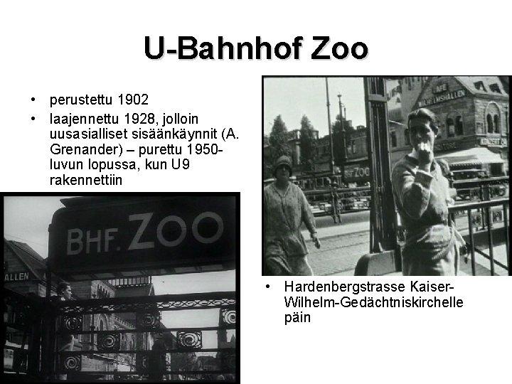 U-Bahnhof Zoo • perustettu 1902 • laajennettu 1928, jolloin uusasialliset sisäänkäynnit (A. Grenander) –