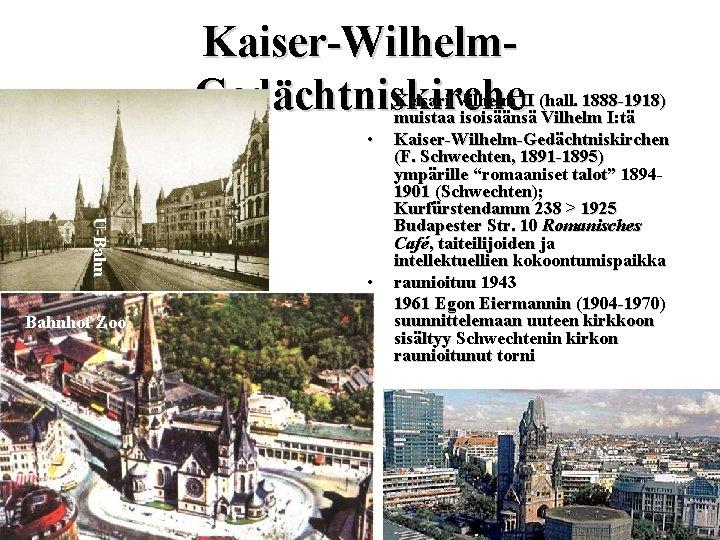 Kaiser-Wilhelm • Keisari Vilhelm II (hall. 1888 -1918) Gedächtniskirche muistaa isoisäänsä Vilhelm I: tä