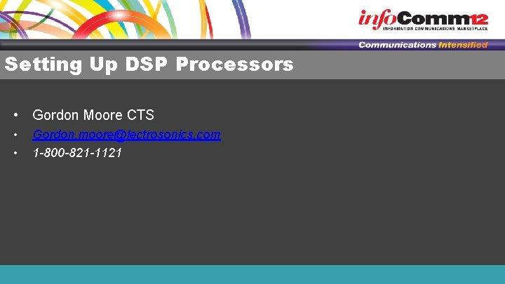 Setting Up DSP Processors • Gordon Moore CTS • • Gordon. moore@lectrosonics. com 1
