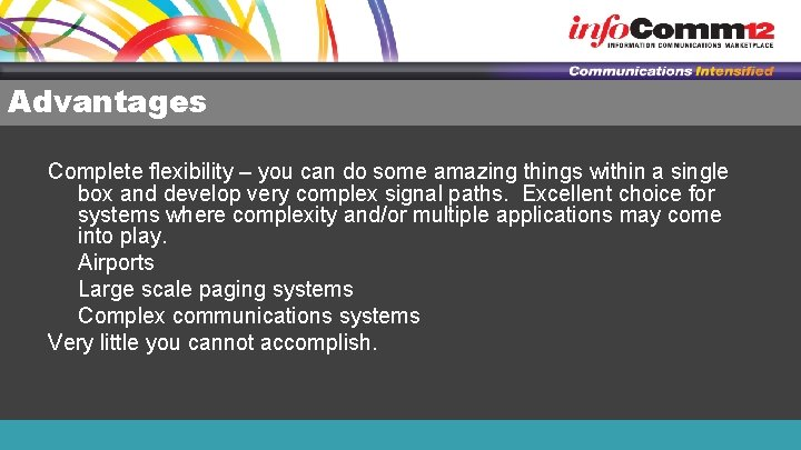 Advantages Complete flexibility – you can do some amazing things within a single box