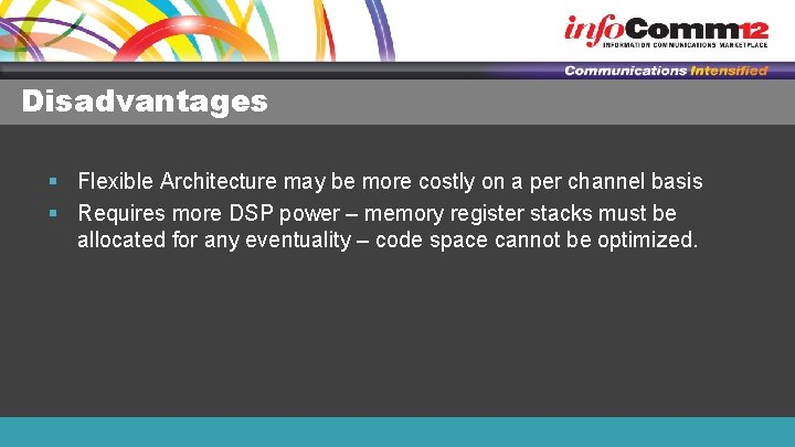Disadvantages § Flexible Architecture may be more costly on a per channel basis §