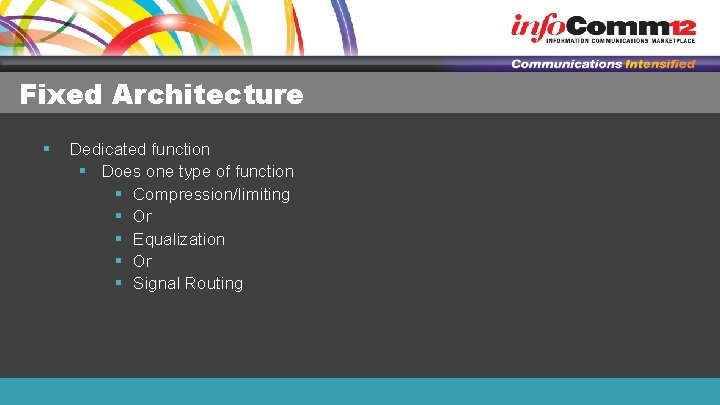 Fixed Architecture § Dedicated function § Does one type of function § Compression/limiting §