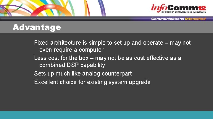 Advantage Fixed architecture is simple to set up and operate – may not even