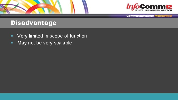 Disadvantage § Very limited in scope of function § May not be very scalable