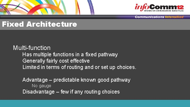 Fixed Architecture Multi-function Has multiple functions in a fixed pathway Generally fairly cost effective