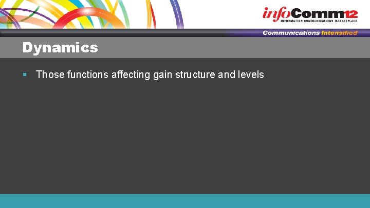 Dynamics § Those functions affecting gain structure and levels