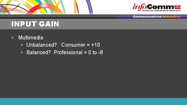 INPUT GAIN § Multimedia § Unbalanced? Consumer = +10 § Balanced? Professional = 0