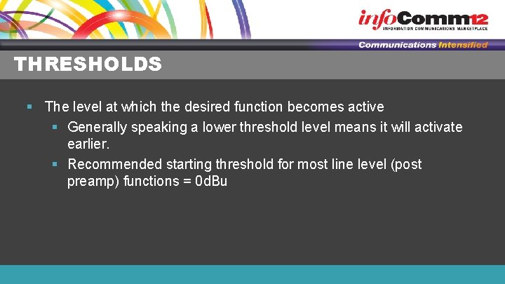 THRESHOLDS § The level at which the desired function becomes active § Generally speaking