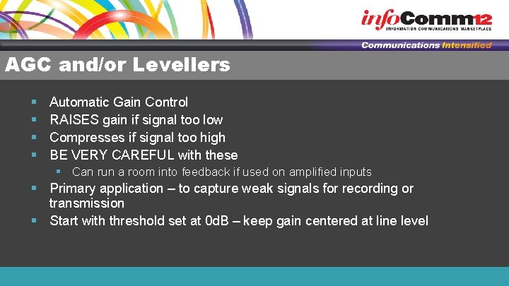 AGC and/or Levellers § § Automatic Gain Control RAISES gain if signal too low