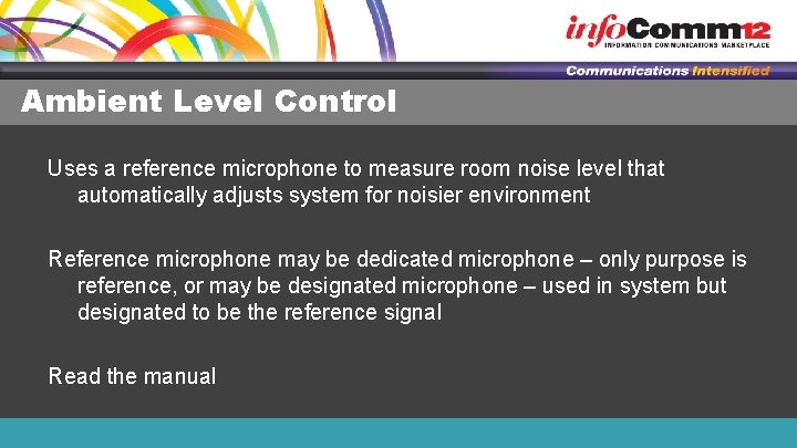 Ambient Level Control Uses a reference microphone to measure room noise level that automatically