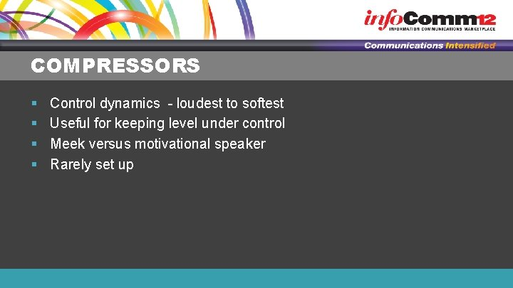 COMPRESSORS § § Control dynamics - loudest to softest Useful for keeping level under