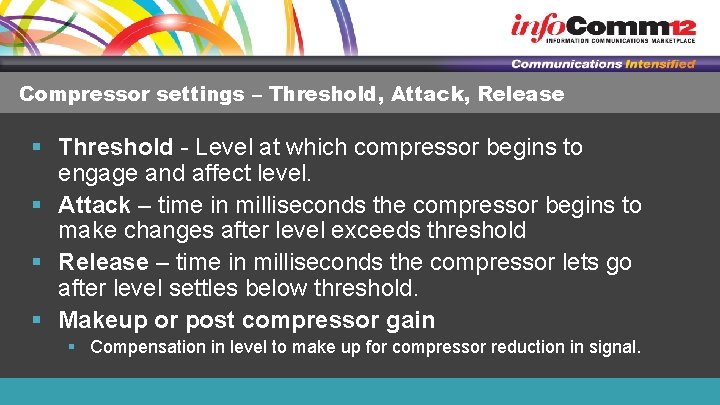 Compressor settings – Threshold, Attack, Release § Threshold - Level at which compressor begins