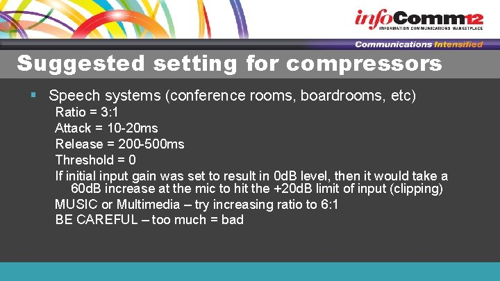 Suggested setting for compressors § Speech systems (conference rooms, boardrooms, etc) Ratio = 3: