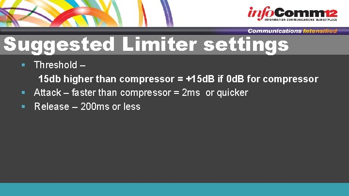 Suggested Limiter settings § Threshold – 15 db higher than compressor = +15 d.