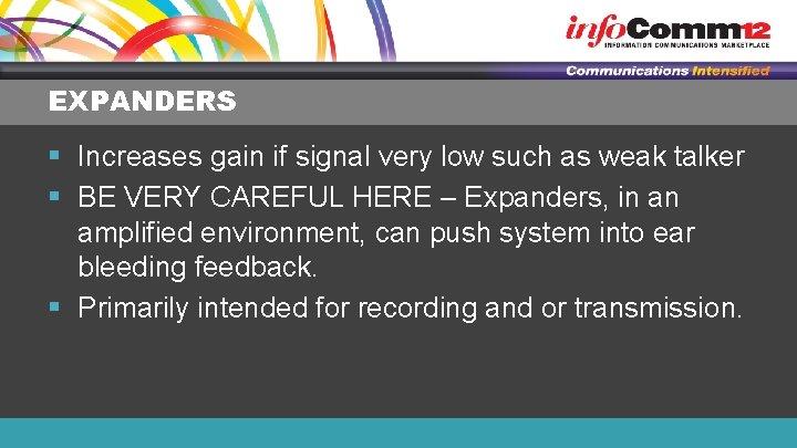 EXPANDERS § Increases gain if signal very low such as weak talker § BE
