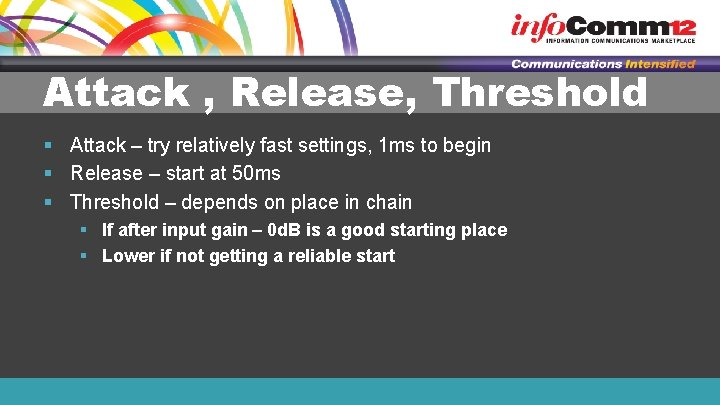 Attack , Release, Threshold § Attack – try relatively fast settings, 1 ms to