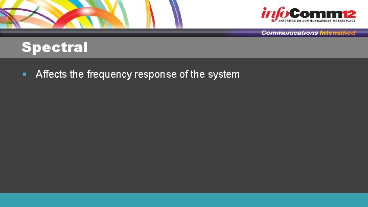 Spectral § Affects the frequency response of the system