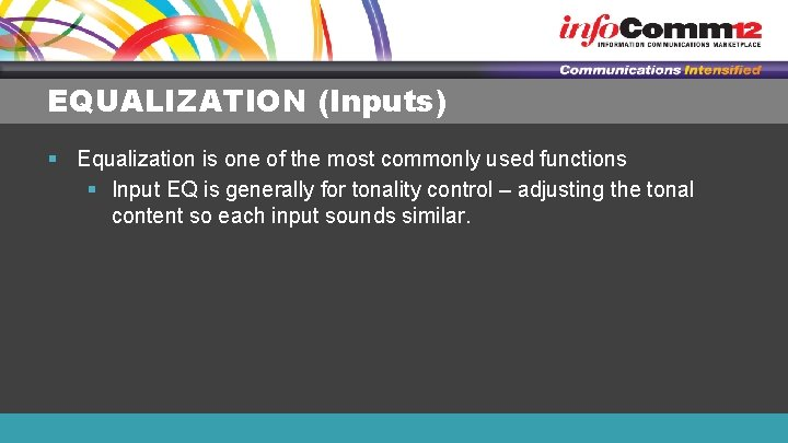EQUALIZATION (Inputs) § Equalization is one of the most commonly used functions § Input