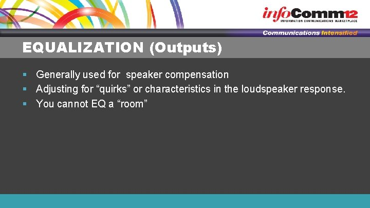 """EQUALIZATION (Outputs) § Generally used for speaker compensation § Adjusting for """"quirks"""" or characteristics"""