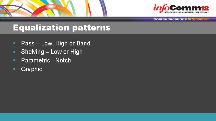 Equalization patterns § § Pass – Low, High or Band Shelving – Low or