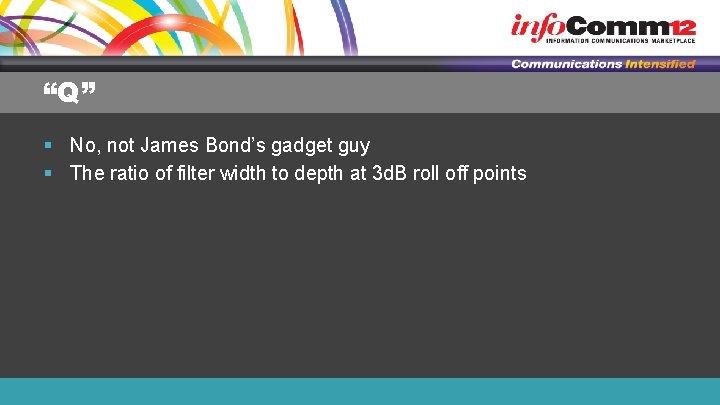 """Q"" § No, not James Bond's gadget guy § The ratio of filter width"