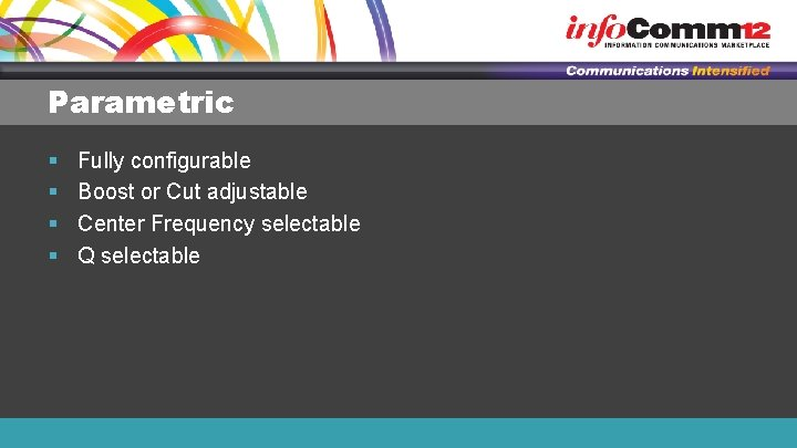 Parametric § § Fully configurable Boost or Cut adjustable Center Frequency selectable Q selectable
