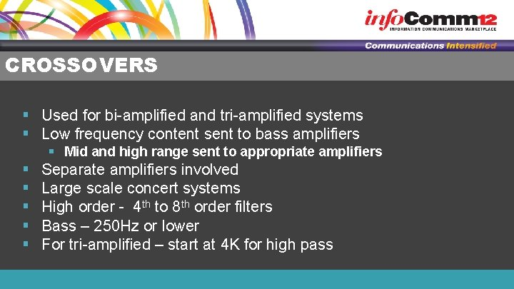 CROSSOVERS § Used for bi-amplified and tri-amplified systems § Low frequency content sent to
