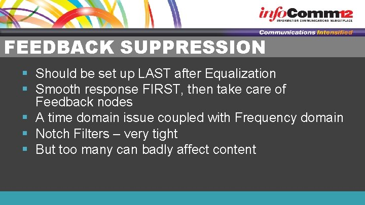 FEEDBACK SUPPRESSION § Should be set up LAST after Equalization § Smooth response FIRST,