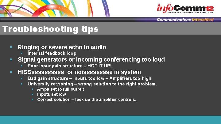 Troubleshooting tips § Ringing or severe echo in audio § Internal feedback loop §