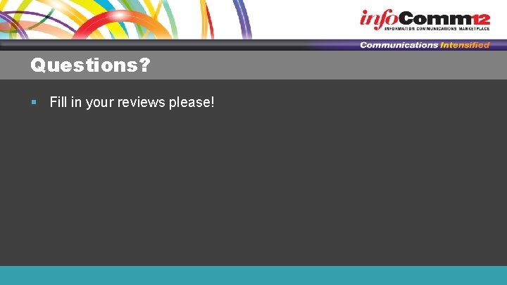 Questions? § Fill in your reviews please!