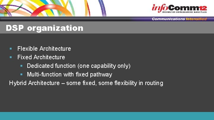 DSP organization § Flexible Architecture § Fixed Architecture § Dedicated function (one capability only)