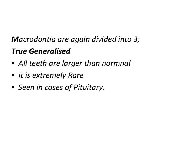Macrodontia are again divided into 3; True Generalised • All teeth are larger than