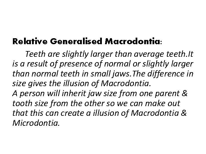 Relative Generalised Macrodontia: Teeth are slightly larger than average teeth. It is a result