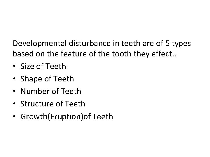 Developmental disturbance in teeth are of 5 types based on the feature of the