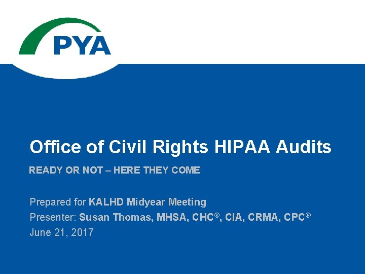 Office of Civil Rights HIPAA Audits READY OR NOT – HERE THEY COME Prepared