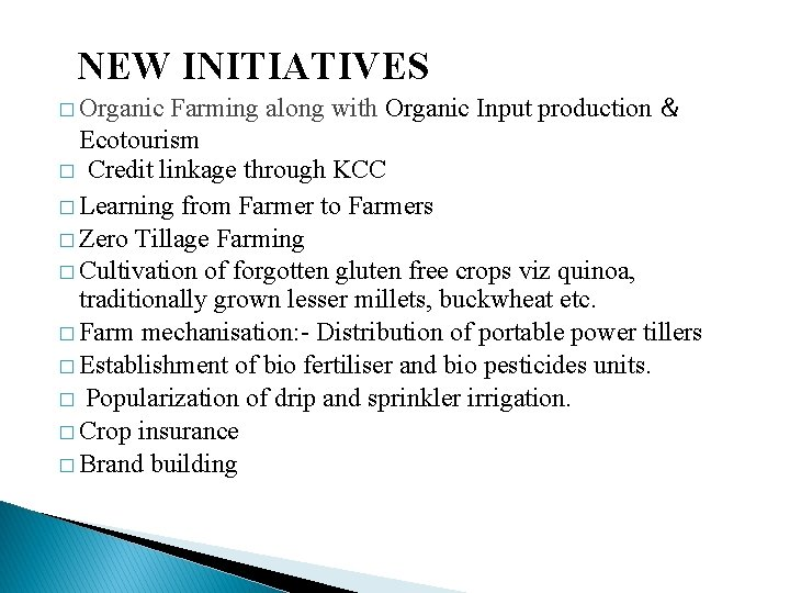NEW INITIATIVES Farming along with Organic Input production & Ecotourism � Credit linkage through