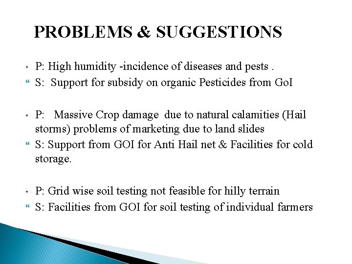 PROBLEMS & SUGGESTIONS • • • P: High humidity -incidence of diseases and pests.