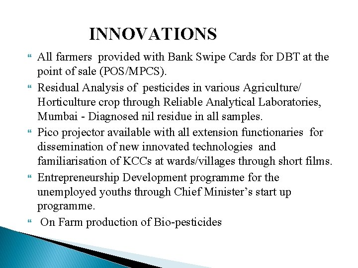 INNOVATIONS All farmers provided with Bank Swipe Cards for DBT at the point of