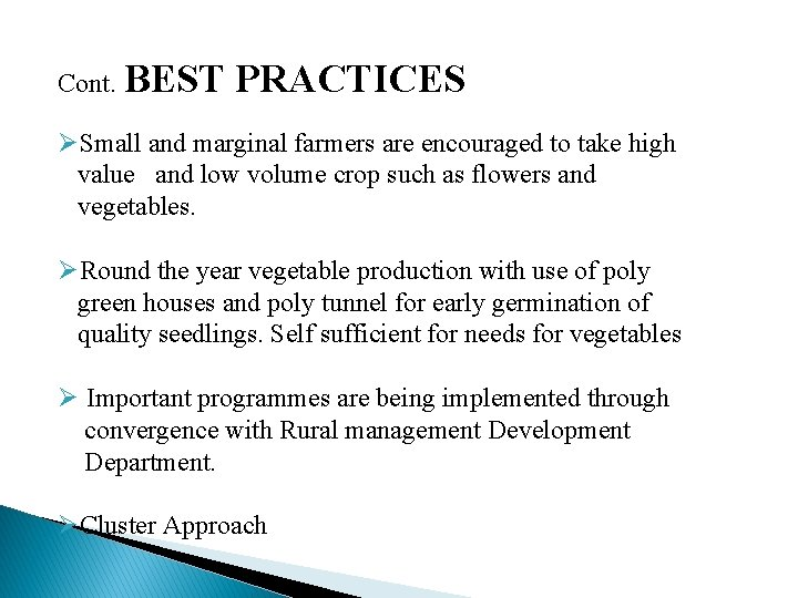 Cont. BEST PRACTICES ØSmall and marginal farmers are encouraged to take high value and