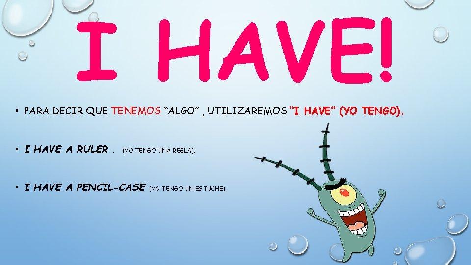 """I HAVE! • PARA DECIR QUE TENEMOS """"ALGO"""" , UTILIZAREMOS """"I HAVE"""" (YO TENGO)."""