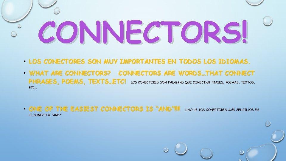 CONNECTORS! • LOS CONECTORES SON MUY IMPORTANTES EN TODOS LOS IDIOMAS. • WHAT ARE