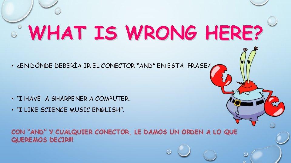 """WHAT IS WRONG HERE? • ¿EN DÓNDE DEBERÍA IR EL CONECTOR """"AND"""" EN ESTA"""