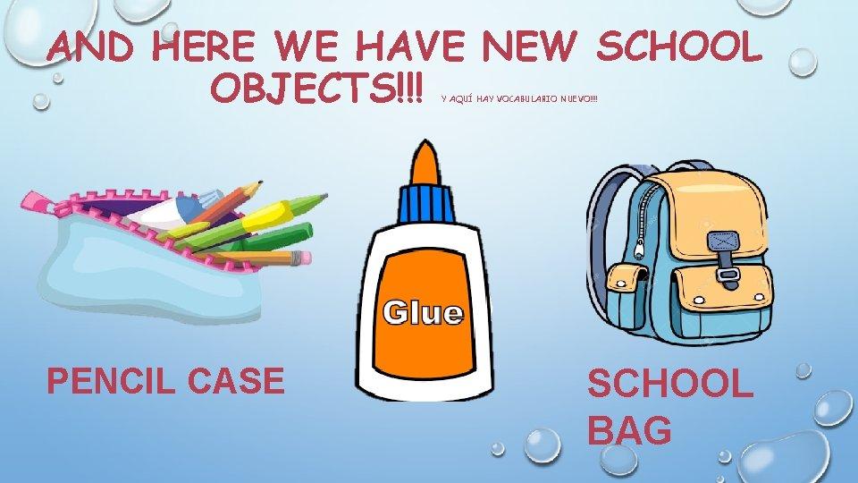 AND HERE WE HAVE NEW SCHOOL OBJECTS!!! Y AQUÍ HAY VOCABULARIO NUEVO!!!! PENCIL CASE