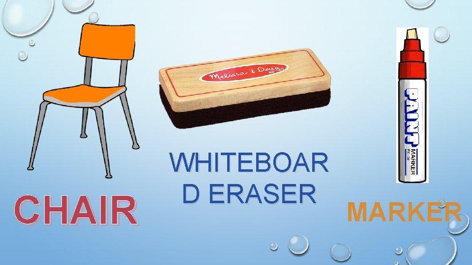 CHAIR WHITEBOAR D ERASER MARKER