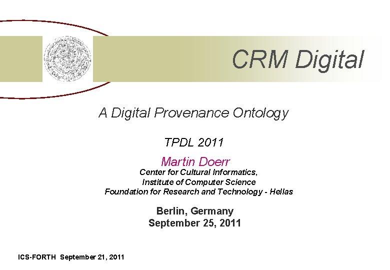 CRM Digital A Digital Provenance Ontology TPDL 2011 Martin Doerr Center for Cultural Informatics,