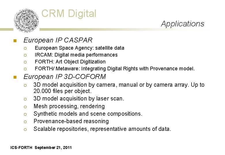 CRM Digital n European IP CASPAR ¡ ¡ n Applications European Space Agency: satellite